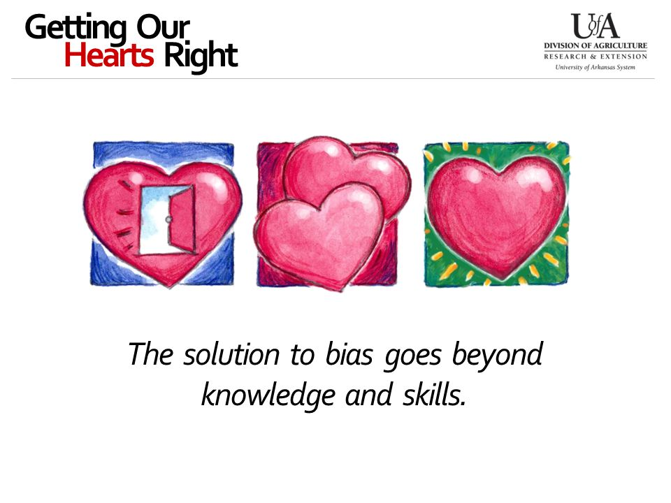 The solution to bias goes beyond knowledge and skills. Getting Our Hearts Right