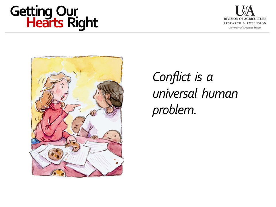 Conflict is a universal human problem. Getting Our Hearts Right