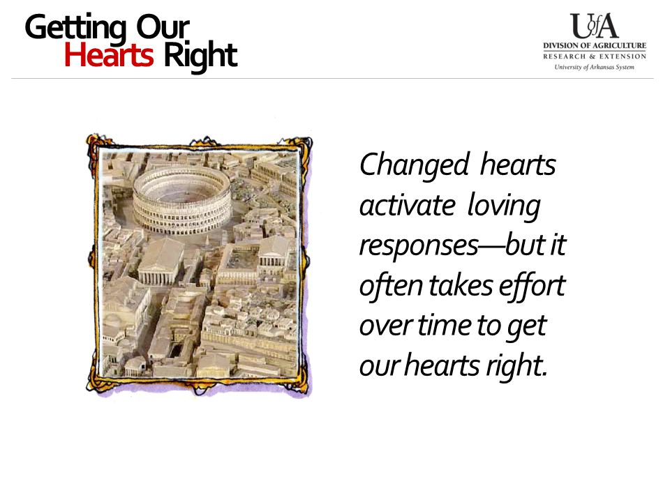 Changed hearts activate loving responses—but it often takes effort over time to get our hearts right.