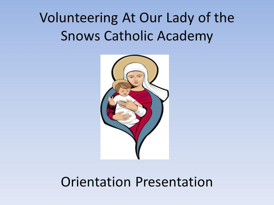 Volunteering At Our Lady of the Snows Catholic Academy Orientation Presentation