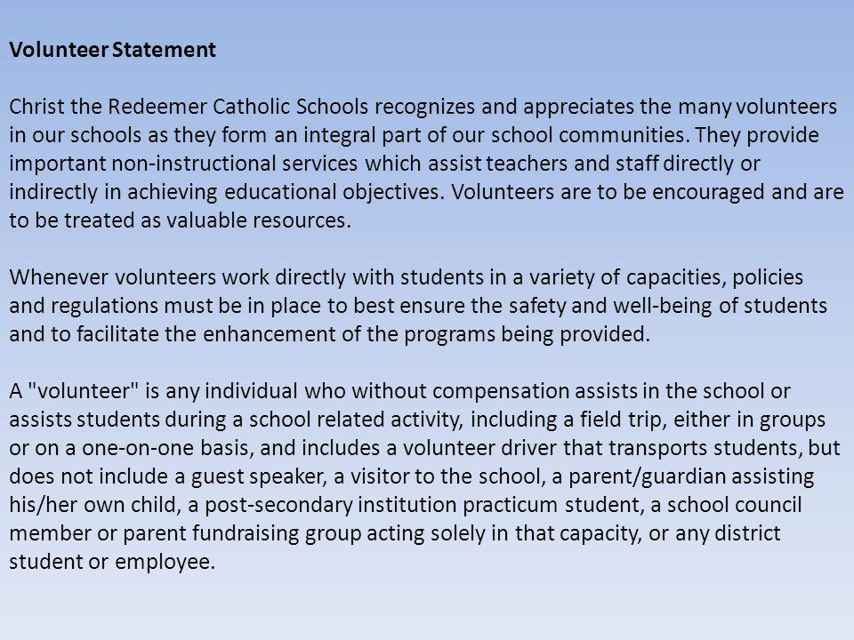Volunteer Statement Christ the Redeemer Catholic Schools recognizes and appreciates the many volunteers in our schools as they form an integral part of our school communities.
