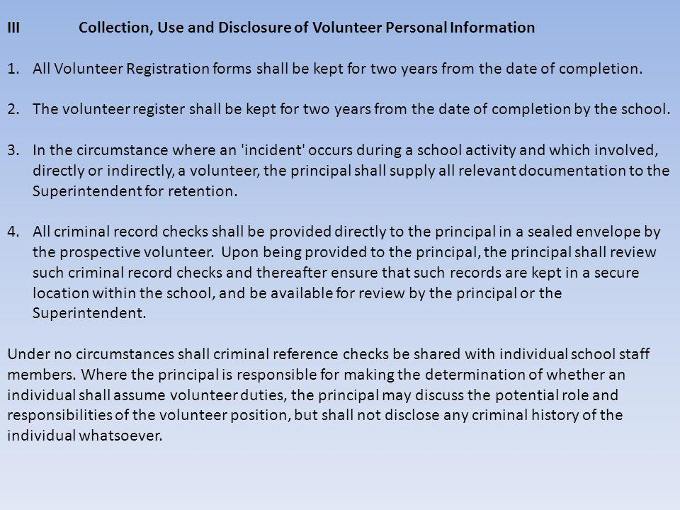 III Collection, Use and Disclosure of Volunteer Personal Information 1.All Volunteer Registration forms shall be kept for two years from the date of c