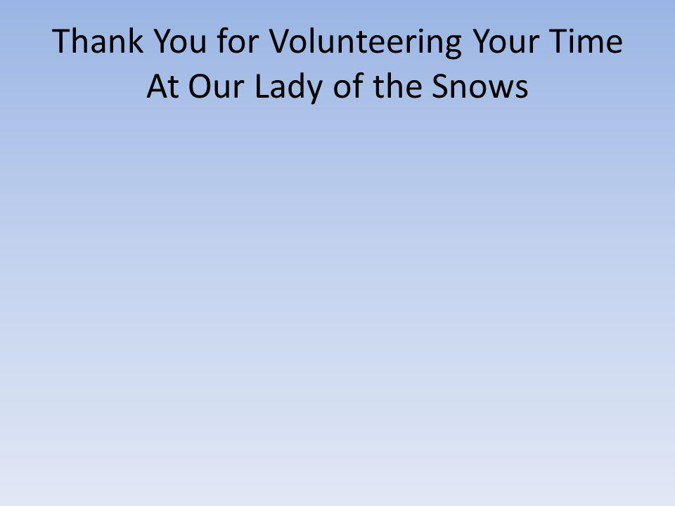 Thank You for Volunteering Your Time At Our Lady of the Snows