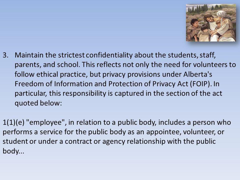 3.Maintain the strictest confidentiality about the students, staff, parents, and school. This reflects not only the need for volunteers to follow ethi