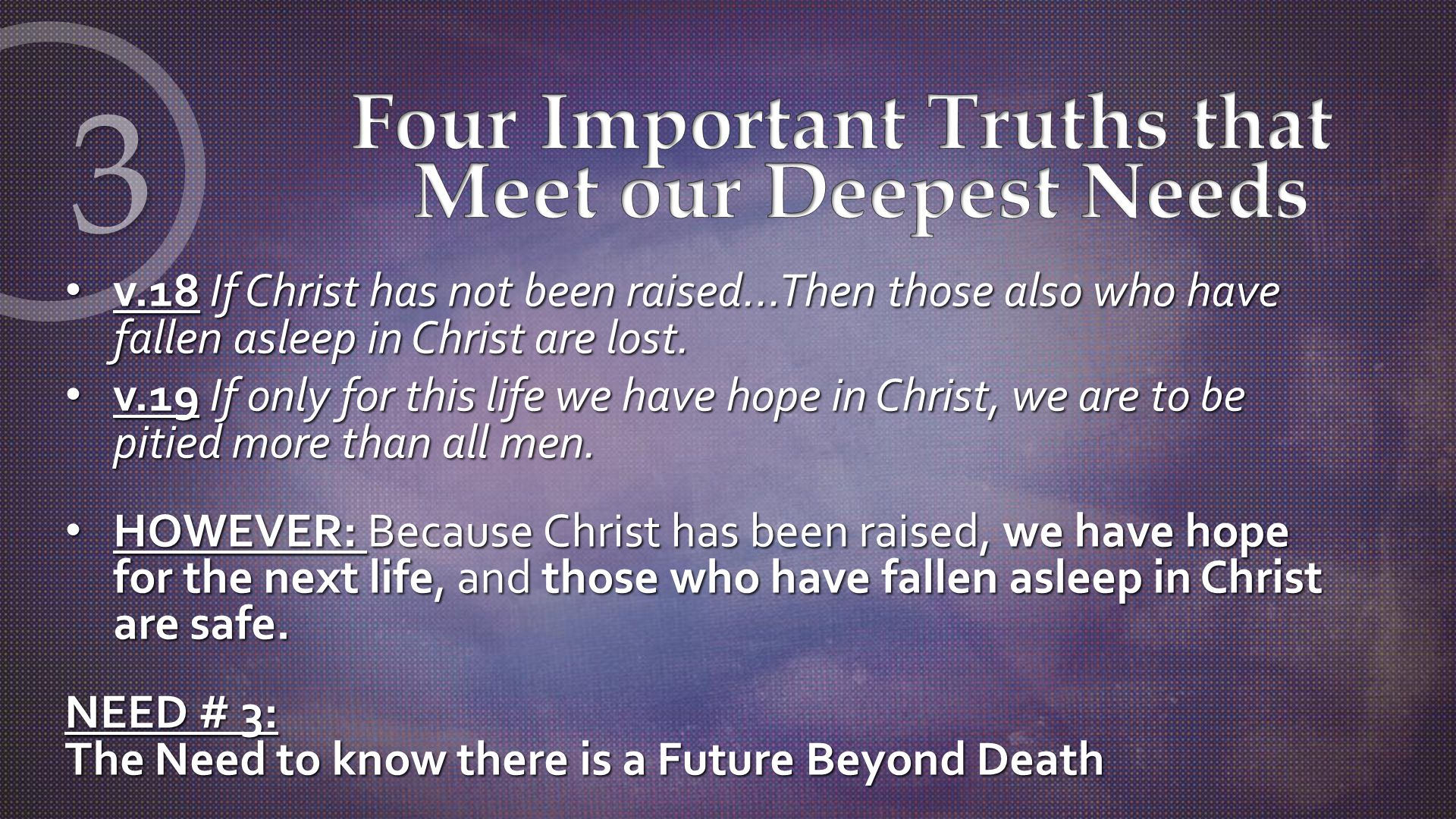 v.18 If Christ has not been raised…Then those also who have fallen asleep in Christ are lost. v.18 If Christ has not been raised…Then those also who h