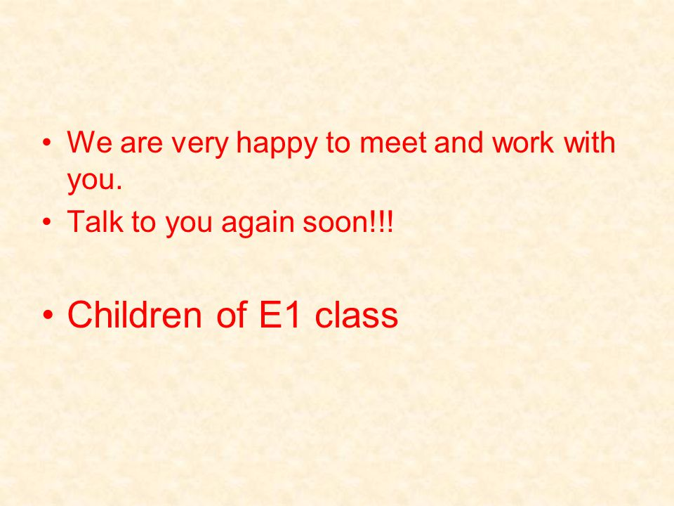 We are very happy to meet and work with you. Talk to you again soon!!! Children of E1 class