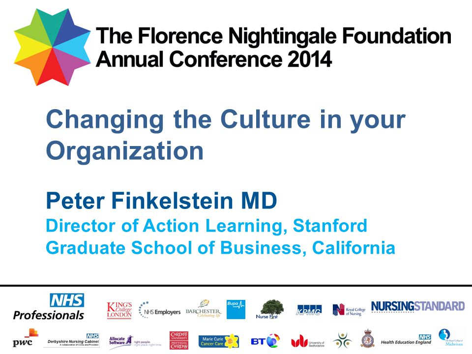 Peter Finkelstein MD Director of Action Learning, Stanford Graduate School of Business, California Changing the Culture in your Organization