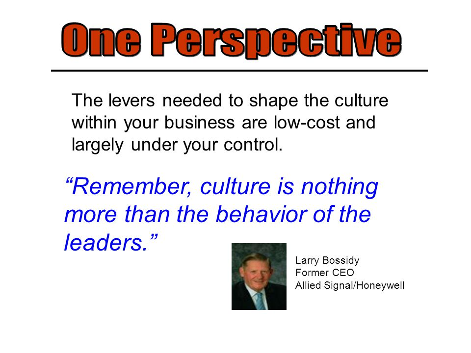 The levers needed to shape the culture within your business are low-cost and largely under your control.