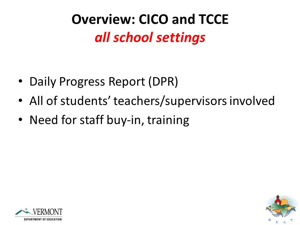 Overview: CICO and TCCE home-school partnership Parents meet with the team and student Parents sign behavior contract Parents review, comment and sign DPR