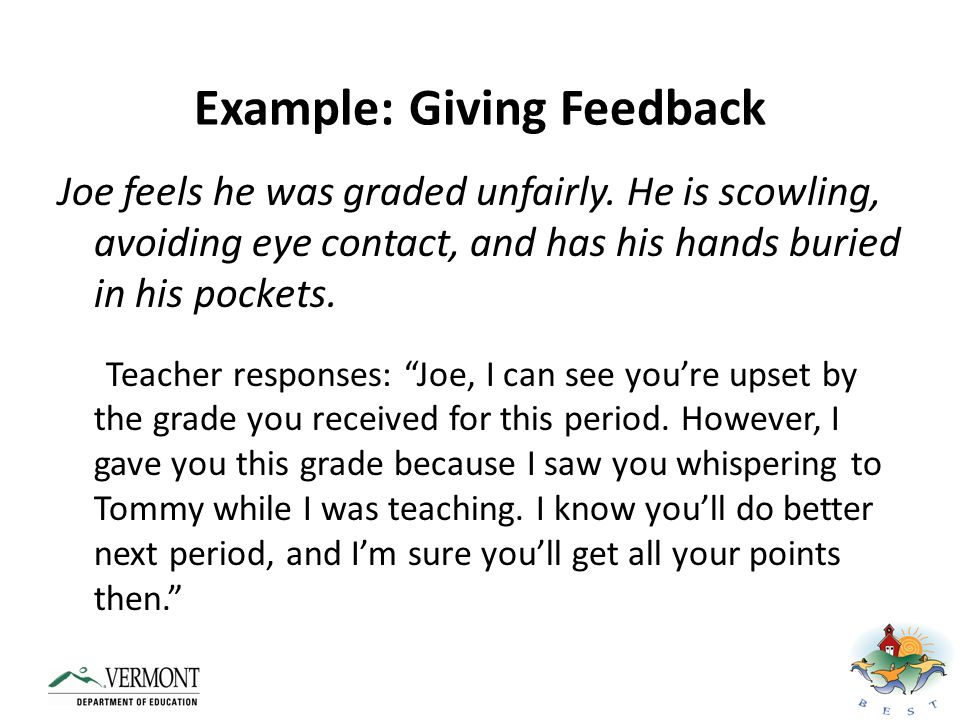 Teacher Feedback to Students Praise all points, even if your goal was not met Provide additional reward if student has a perfect period -SW incentive, early out, etc.