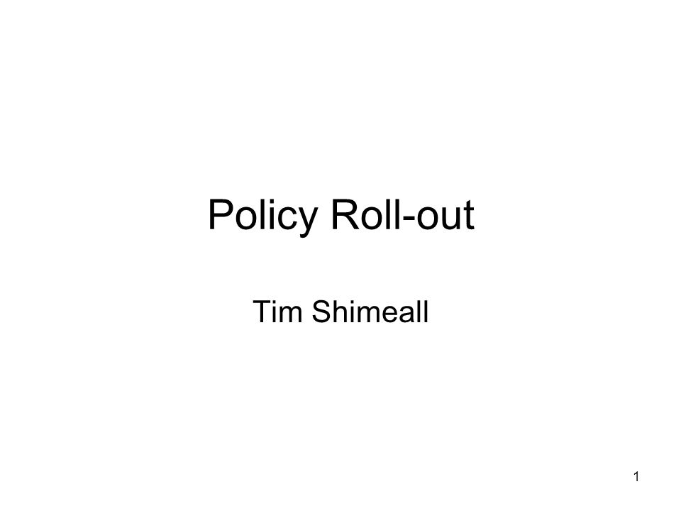 1 Policy Roll-out Tim Shimeall