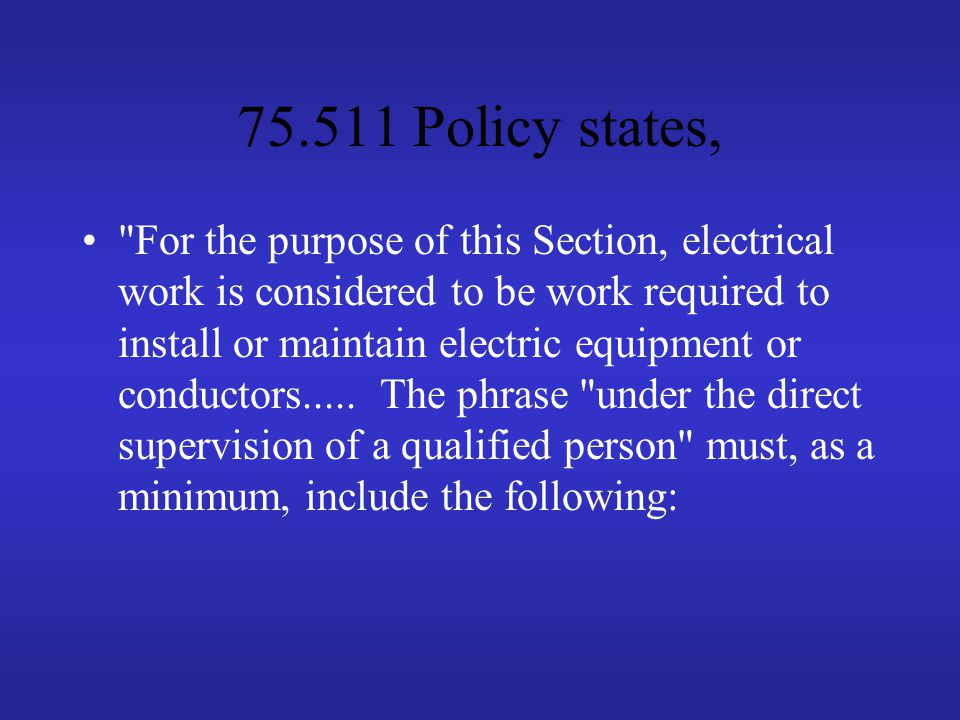Policy states, For the purpose of this Section, electrical work is considered to be work required to install or maintain electric equipment or conductors.....