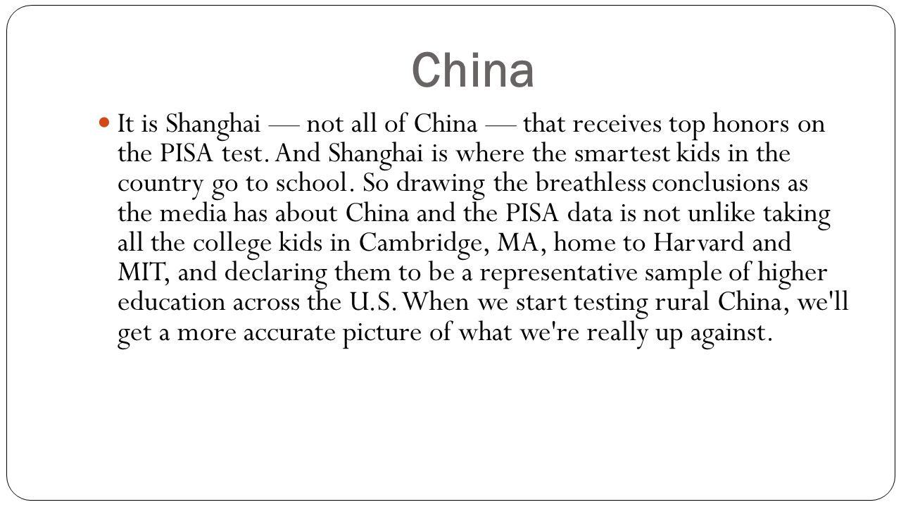 China It is Shanghai — not all of China — that receives top honors on the PISA test.