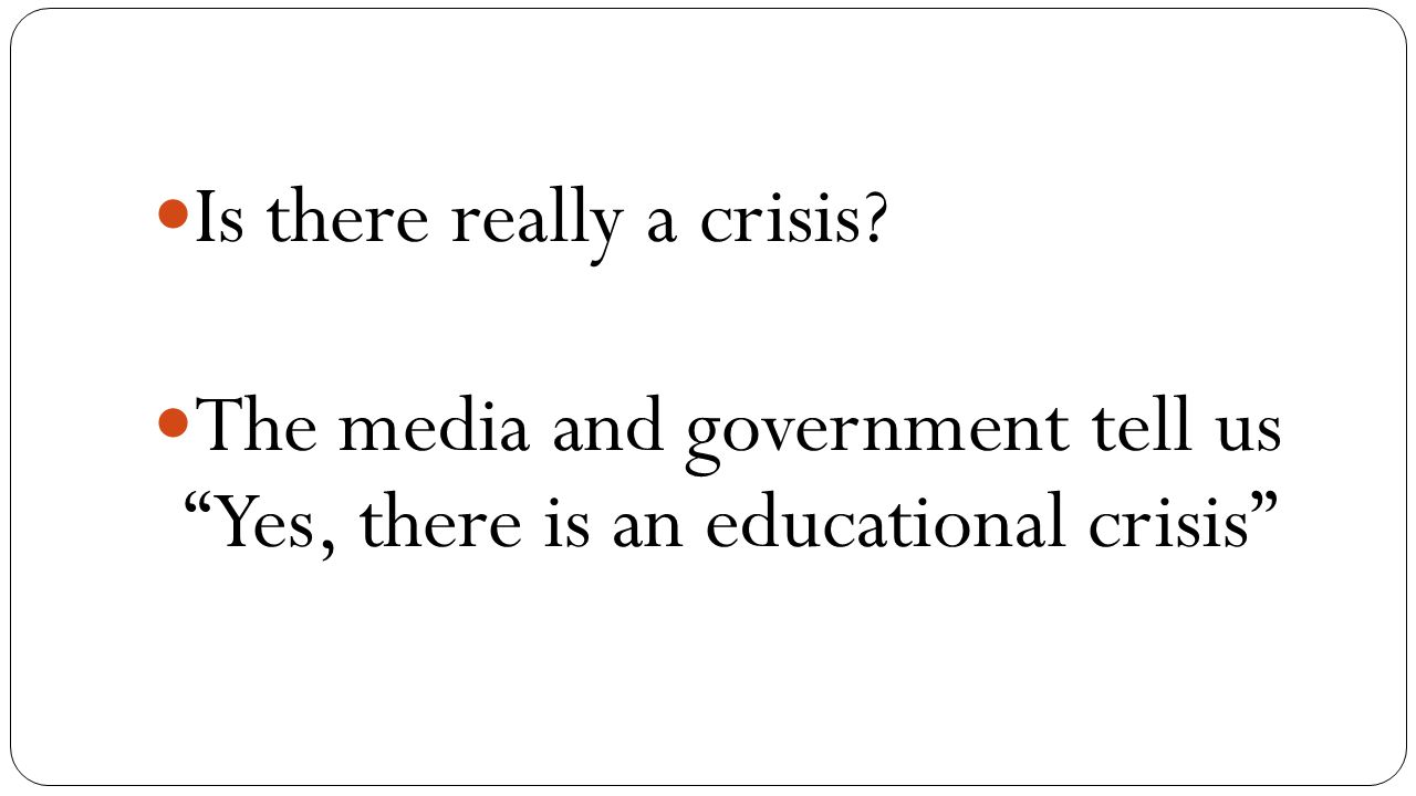 Is there really a crisis The media and government tell us Yes, there is an educational crisis
