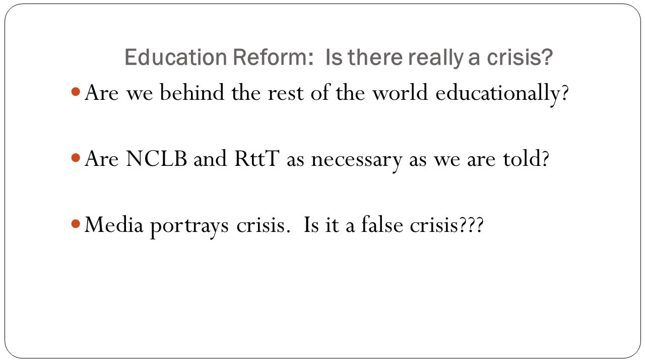 Education Reform: Is there really a crisis. Are we behind the rest of the world educationally.
