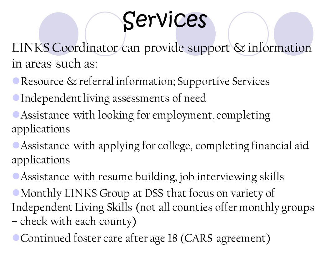Services LINKS Coordinator can provide support & information in areas such as: Resource & referral information; Supportive Services Independent living
