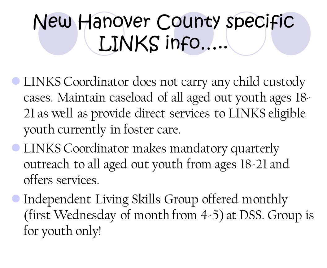 New Hanover County specific LINKS info….. LINKS Coordinator does not carry any child custody cases. Maintain caseload of all aged out youth ages 18- 2