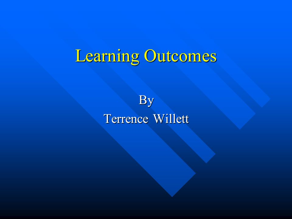 Learning Outcomes By Terrence Willett
