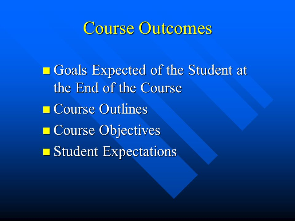 Course Outcomes Goals Expected of the Student at the End of the Course Goals Expected of the Student at the End of the Course Course Outlines Course O