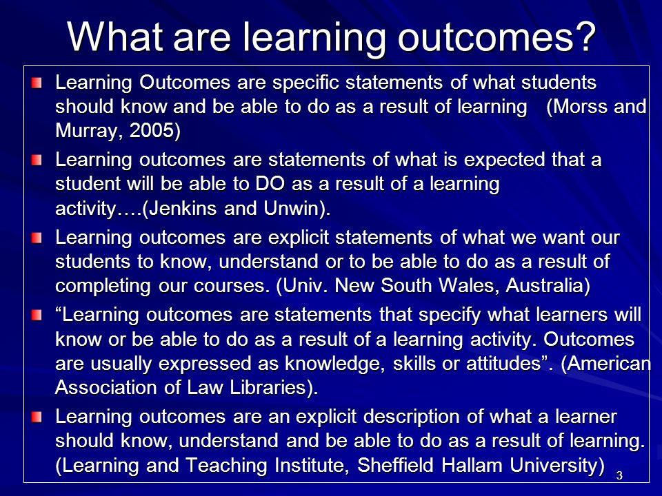33 What are learning outcomes? What are learning outcomes? Learning Outcomes are specific statements of what students should know and be able to do as