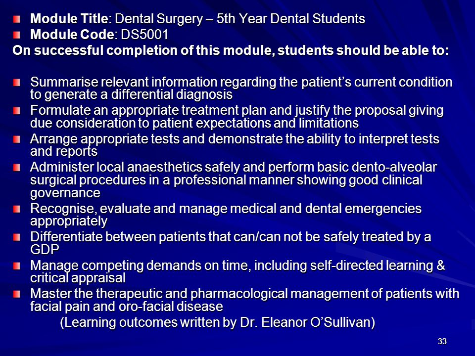 3333 Module Title: Dental Surgery – 5th Year Dental Students Module Code: DS5001 On successful completion of this module, students should be able to: