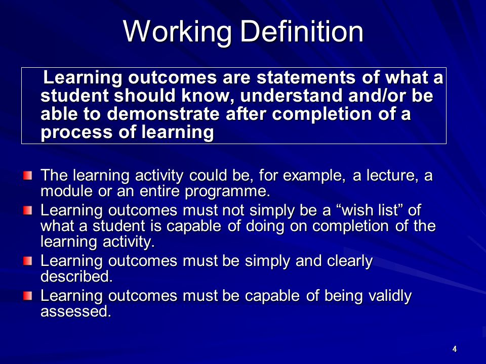 44 Working Definition Learning outcomes are statements of what a student should know, understand and/or be able to demonstrate after completion of a p