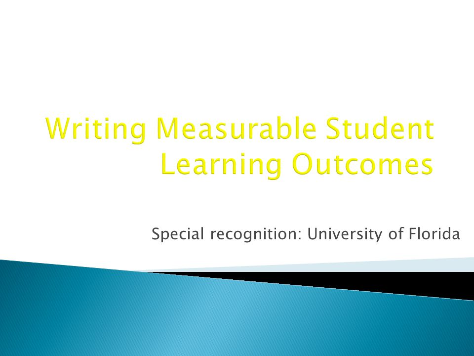  Participants will be able to: ◦ Articulate specifications for learning outcomes ◦ Classify learning outcomes using Bloom's taxonomy ◦ Write (or evaluate) student learning outcomes for your course ◦ Explain how you might assess student learning outcomes