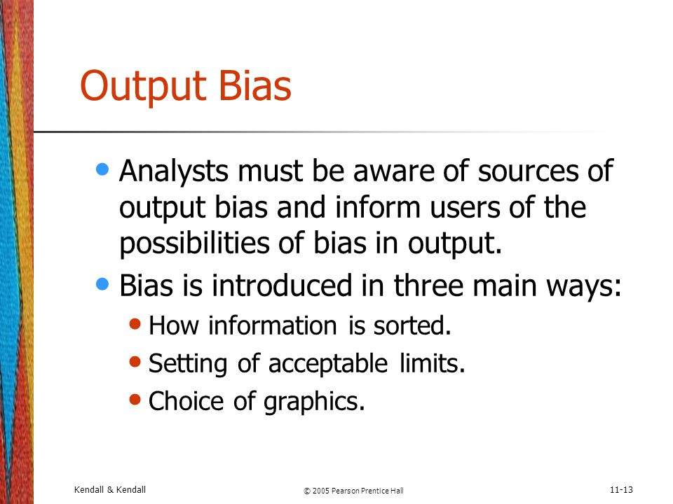 Kendall & Kendall © 2005 Pearson Prentice Hall 11-14 Strategies to Avoid Bias Strategies to avoid output bias: Awareness of the sources of bias.