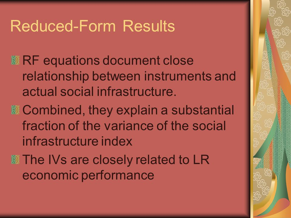 Reduced-Form Results RF equations document close relationship between instruments and actual social infrastructure.