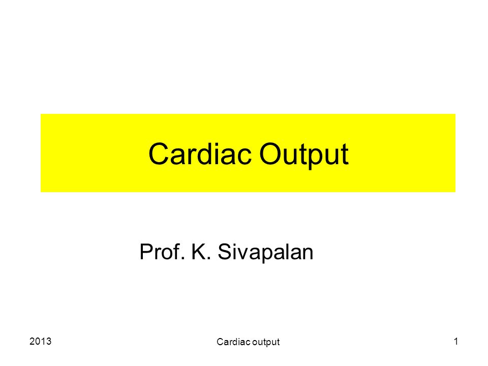 2013 Cardiac output 2 Cardiac output.Stroke volume:- volume of blood pumped in one beat.
