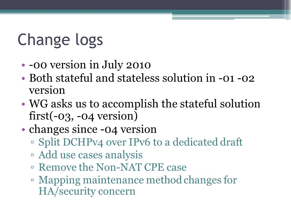 Change logs -00 version in July 2010 Both stateful and stateless solution in -01 -02 version WG asks us to accomplish the stateful solution first(-03,