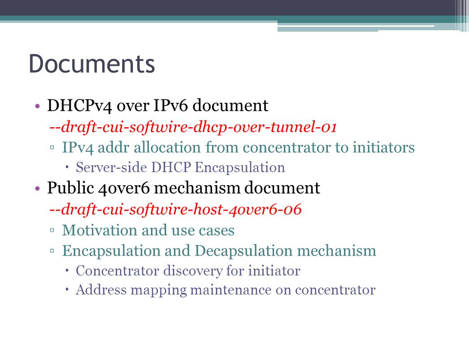 Documents DHCPv4 over IPv6 document --draft-cui-softwire-dhcp-over-tunnel-01 ▫IPv4 addr allocation from concentrator to initiators  Server-side DHCP