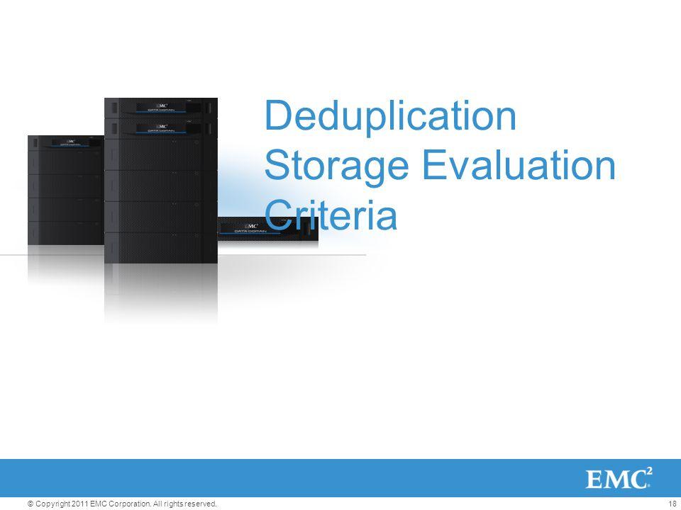 18© Copyright 2011 EMC Corporation. All rights reserved. Deduplication Storage Evaluation Criteria