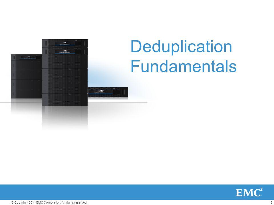 8© Copyright 2011 EMC Corporation. All rights reserved. Deduplication Fundamentals