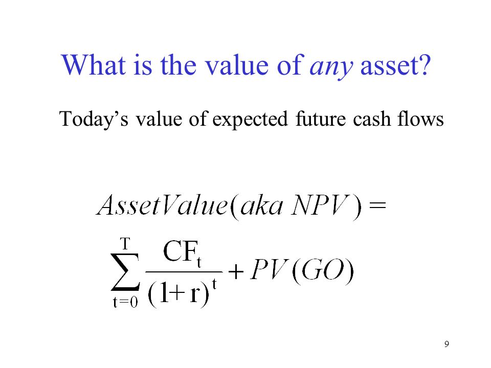 9 What is the value of any asset? Today's value of expected future cash flows