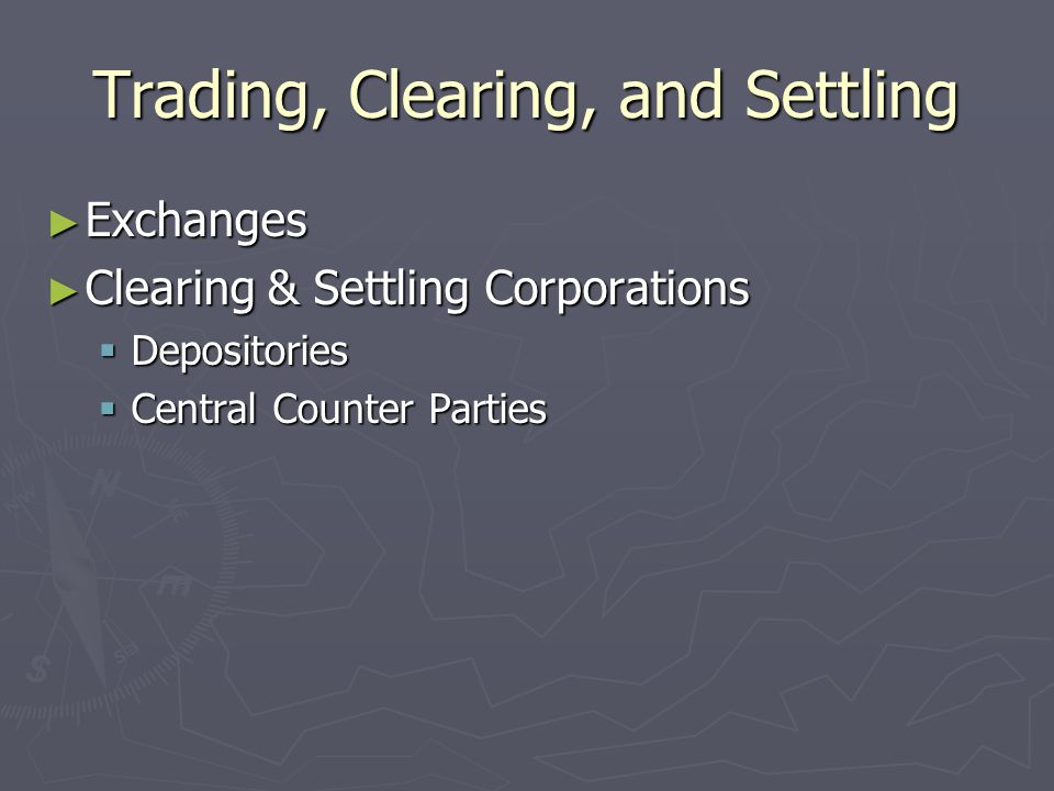 Trading, Clearing, and Settling ► Exchanges ► Clearing & Settling Corporations  Depositories  Central Counter Parties