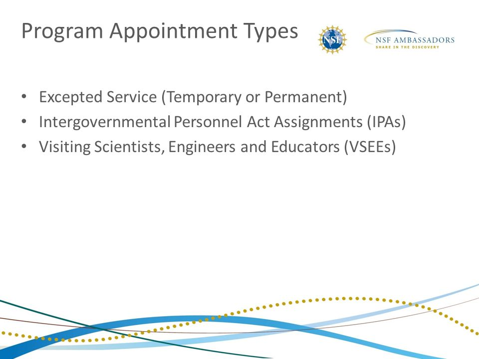 Program Appointment Types Excepted Service (Temporary or Permanent) Intergovernmental Personnel Act Assignments (IPAs) Visiting Scientists, Engineers and Educators (VSEEs)