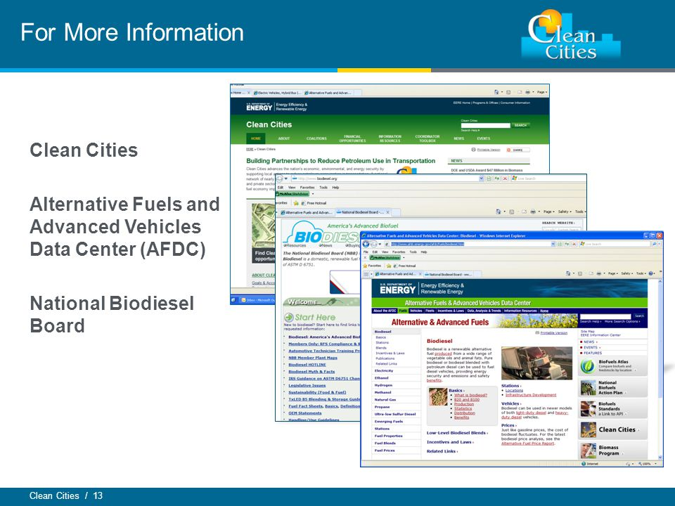 Clean Cities / 13 For More Information C Clean Cities Alternative Fuels and Advanced Vehicles Data Center (AFDC) National Biodiesel Board