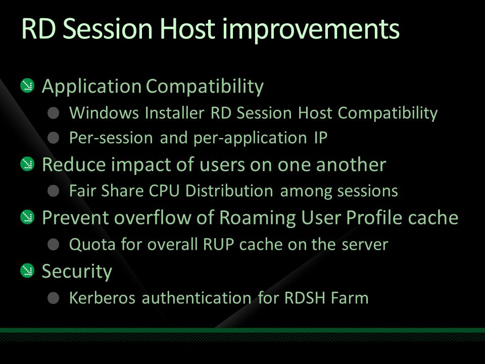 RD Session Host improvements Application Compatibility Windows Installer RD Session Host Compatibility Per-session and per-application IP Reduce impac
