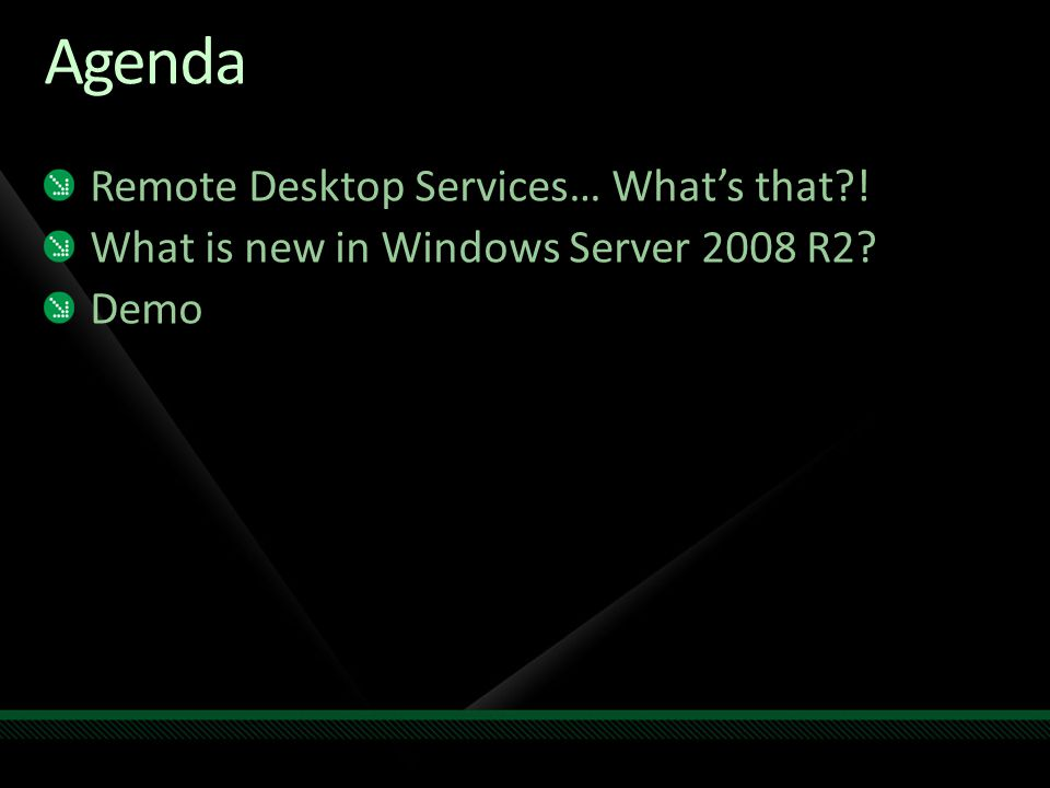 Agenda Remote Desktop Services… What's that?! What is new in Windows Server 2008 R2? Demo