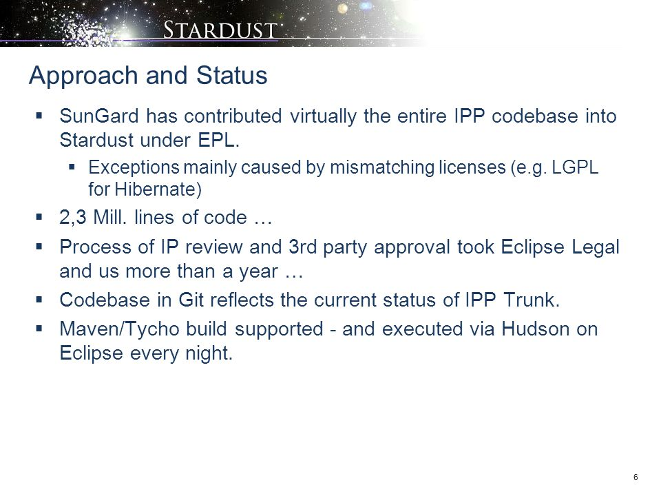 6  SunGard has contributed virtually the entire IPP codebase into Stardust under EPL.  Exceptions mainly caused by mismatching licenses (e.g. LGPL f