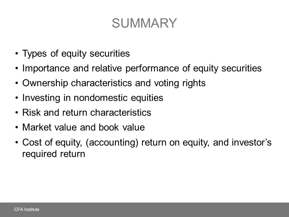 SUMMARY Types of equity securities Importance and relative performance of equity securities Ownership characteristics and voting rights Investing in n