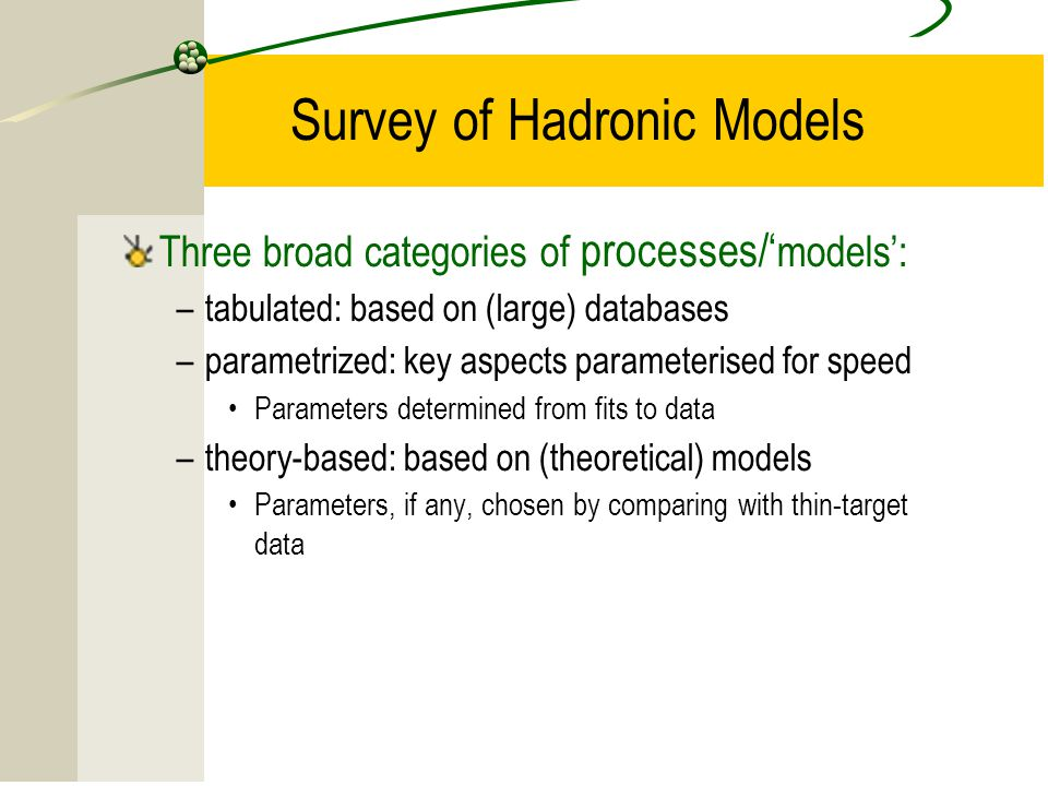 15 Survey of Hadronic Models Three broad categories of processes/' models': –tabulated: based on (large) databases –parametrized: key aspects paramete