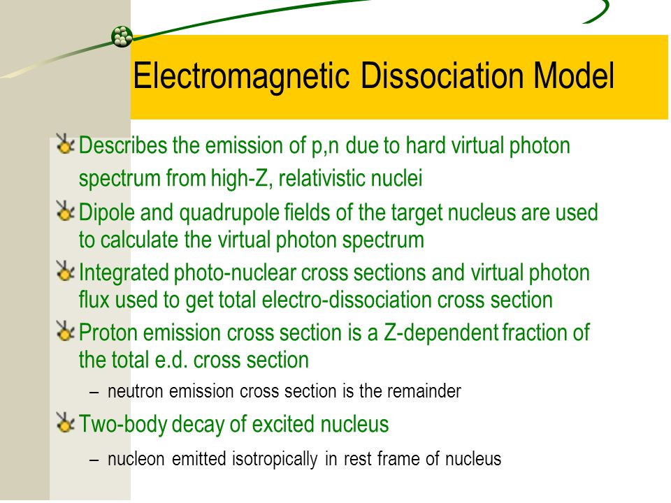 15 Electromagnetic Dissociation Model Describes the emission of p,n  due to hard virtual photon spectrum from high-Z, relativistic nuclei Dipole and quadrupole fields of the target nucleus are used to calculate the virtual photon spectrum Integrated photo-nuclear cross sections and virtual photon flux used to get total electro-dissociation cross section Proton emission cross section is a Z-dependent fraction of the total e.d.