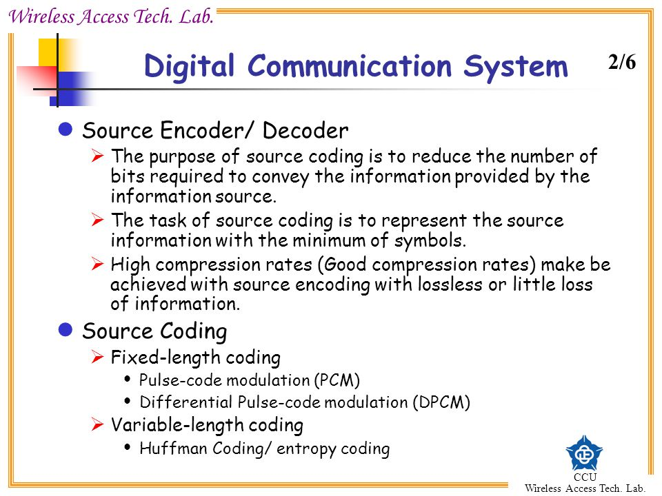 Wireless Access Tech. Lab. CCU Wireless Access Tech. Lab. Digital Communication System Source Encoder/ Decoder  The purpose of source coding is to re