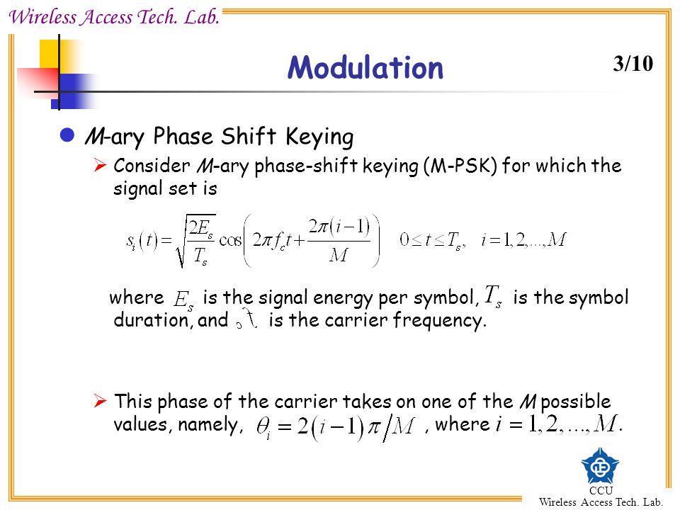 Wireless Access Tech. Lab. CCU Wireless Access Tech. Lab. Modulation M-ary Phase Shift Keying  Consider M-ary phase-shift keying (M-PSK) for which th