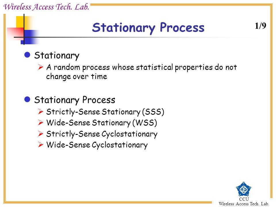 Wireless Access Tech. Lab. CCU Wireless Access Tech. Lab. Stationary Process Stationary  A random process whose statistical properties do not change