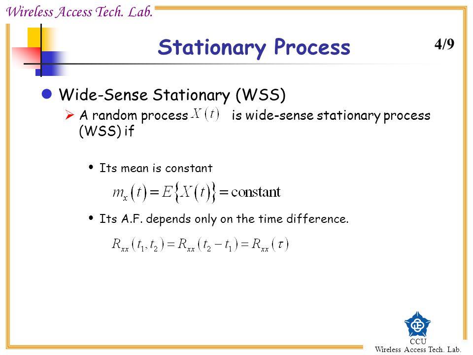 Wireless Access Tech. Lab. CCU Wireless Access Tech. Lab. Stationary Process Wide-Sense Stationary (WSS)  A random process is wide-sense stationary p