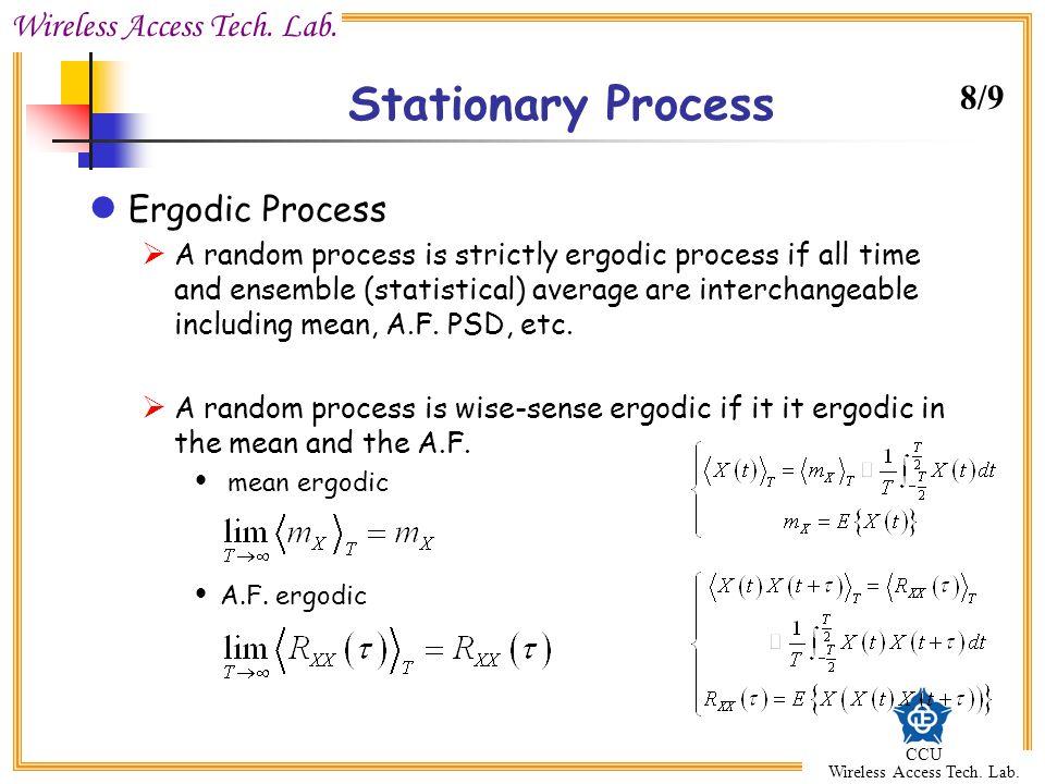 Wireless Access Tech. Lab. CCU Wireless Access Tech. Lab. Stationary Process Ergodic Process  A random process is strictly ergodic process if all tim