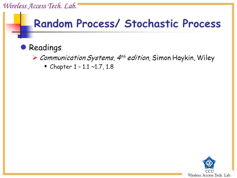 Wireless Access Tech. Lab. CCU Wireless Access Tech. Lab. Random Process/ Stochastic Process Readings  Communication Systems, 4 th edition, Simon Hay
